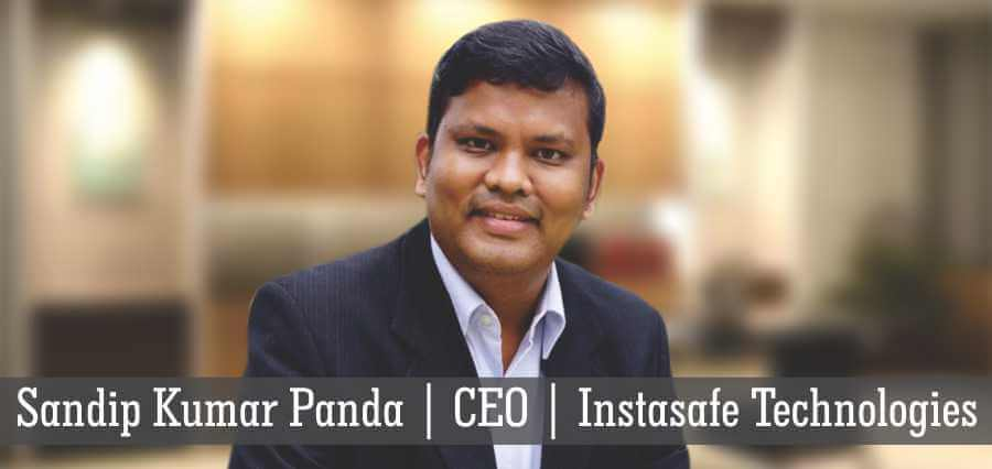 Sandip Kumar Panda | CEO | Instasafe Technologies - Insights Success