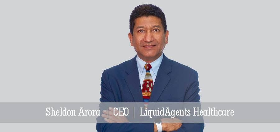 Sheldon Arora | CEO | LiquidAgents Healthcare - Insights Success