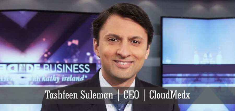 Tashfeen Suleman | CEO | CloudMedx - Insights Success