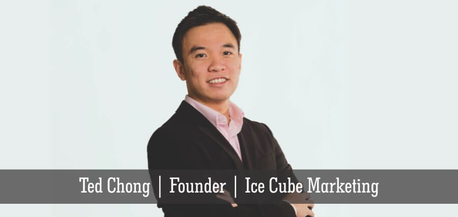 Ted Chong | Founder | Ice Cube Marketing - Insights Success