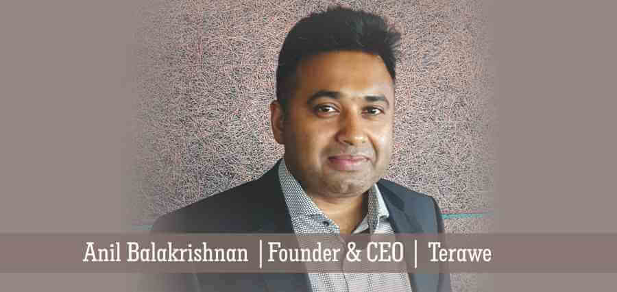 Anil Balakrishnan | Founder & CEO | Terawe - Insights Success
