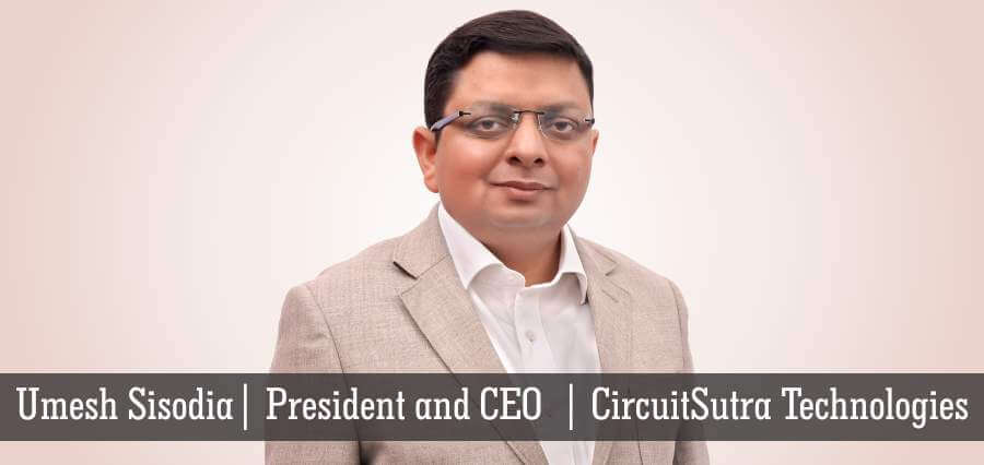 Umesh Sisodia | President & CEO | CircuitSutra Technologies - Insights Success
