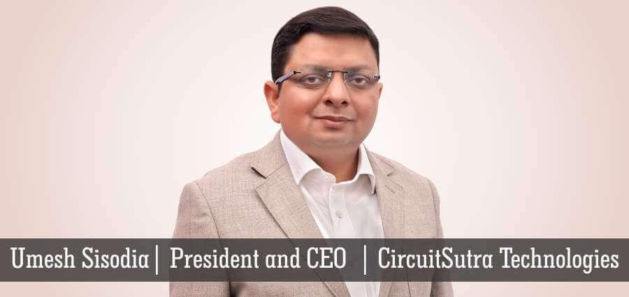 Umesh Sisodia | President & CEO | CircuitSutra Technologies - Insights Success