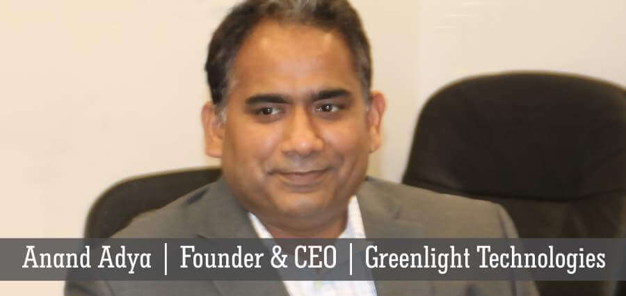 Anand Adya | Founder & CEO | Greenlight Technologies - Insights Success