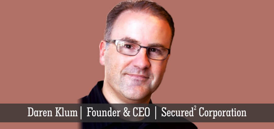 Daren Klum | Founder & CEO | Secured2 Corporation - Insights Success