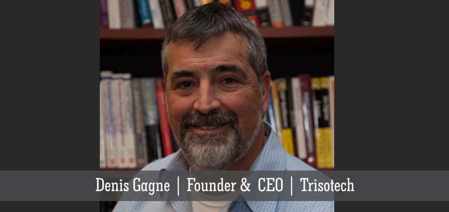 Denis Gagne | Founder & CEO | Trisotech - Insights Success