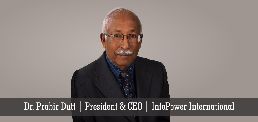 Dr. Prabir Dutt | President & CEO | InfoPower International - Insights Success