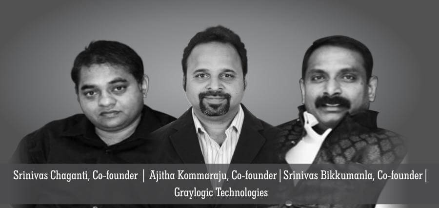 Srinivas Chaganti | Co - Founder | Ajitha Kommaraju | Co - Founder | Srinivas Bikkumanla | Co - Founder | Grayloic Technologies - Insights Success