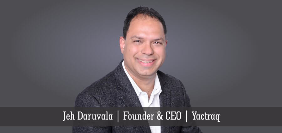Jeh Daruvala | Founder & CEO | Yactraq - Insights Success
