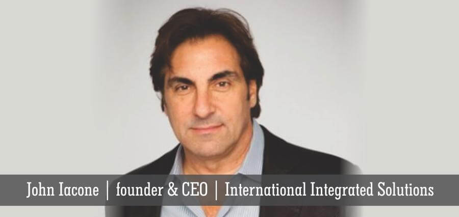 John Iacone | Founder & CEO | International Integrated Solutions - Insights Success