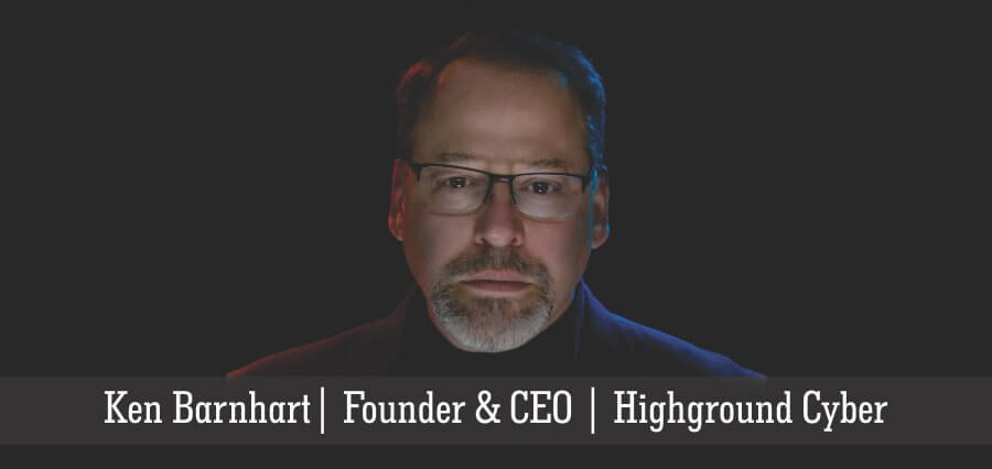 Ken Barnhart | Founder & CEO | Highground Cyber - Insights Success
