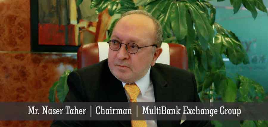 Mr. Naser Taher | Chairman | Multibank Exchange Group - Insights Success