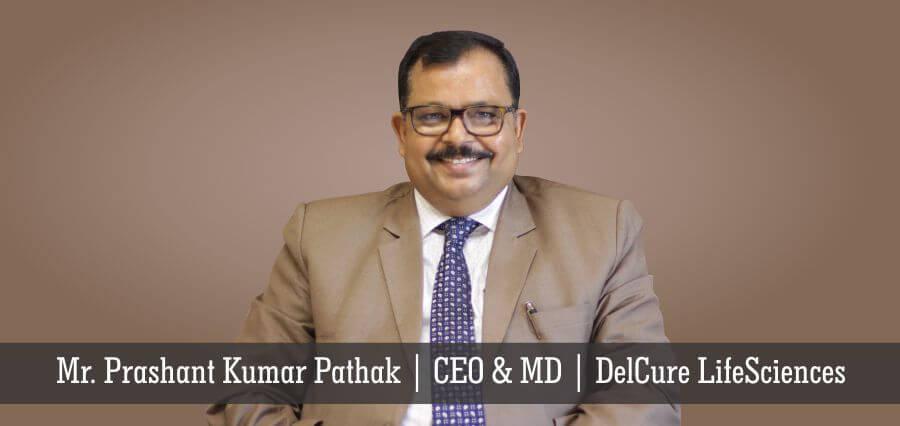 Mr. Prashnat Kumar Pathak | CEO & MD | DelCure LifeSciences - Insights Success