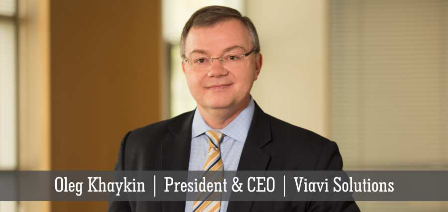 Oleg Khaykin | President & CEO | Viavi Solutions - Insights Success