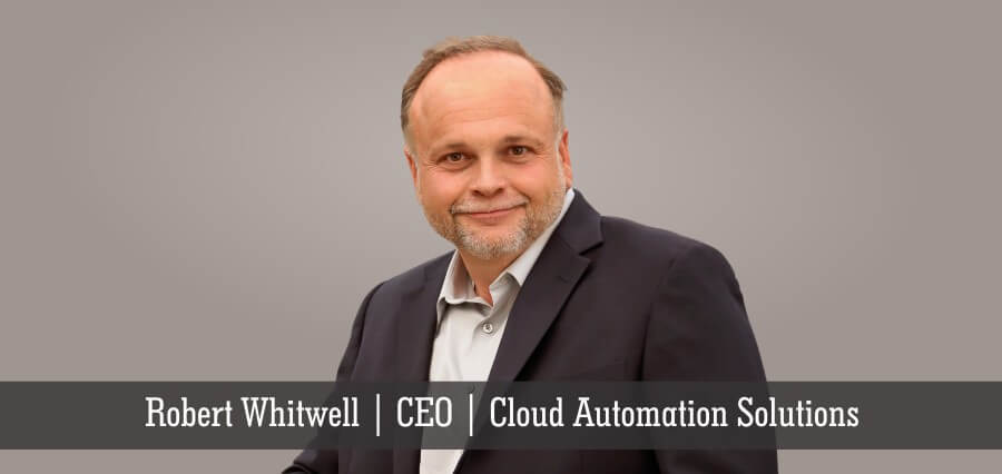 Robert Whitwell | CEO | Cloud Automation Solutions - Insights Success