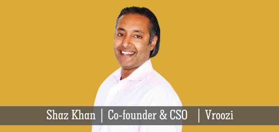 Shaz Khan | Co-Founder & CSO | Vroozi - Insights Success