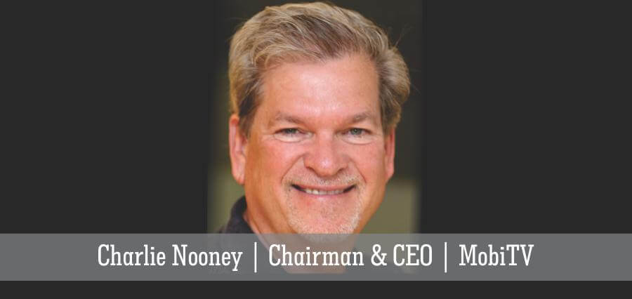 Charlie Nooney | Chairman & CEO | MobiTV - Insights Success
