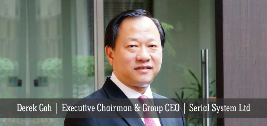 Derek Goh | Executive Chairman & Group CEO | Serial System Ltd - Insights Success
