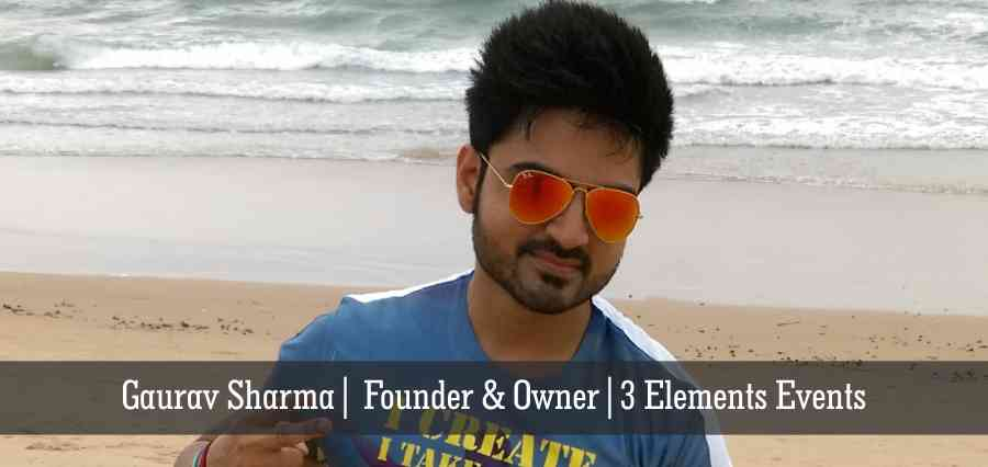 Gaurav Sharma | Founder & Owner | 3 Elements Events - Insights Success