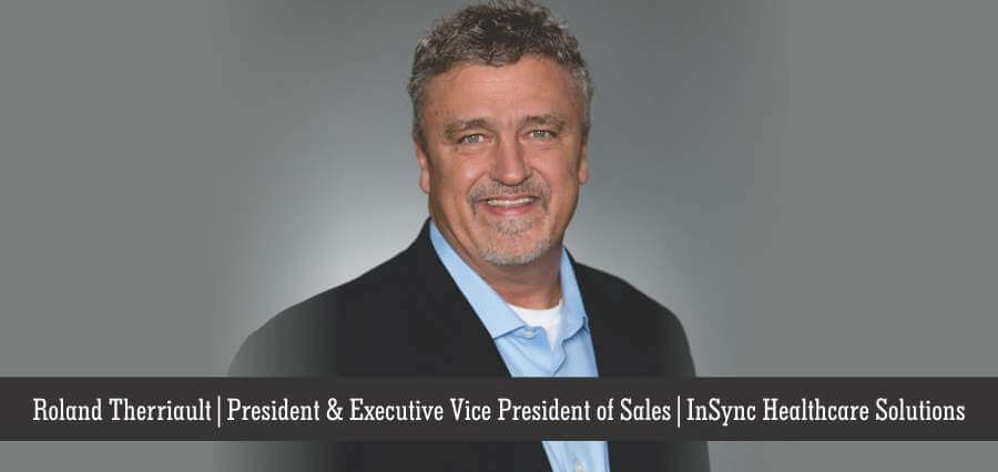 Roland Therriault | President & Executive Vice President of Sales | InSync Healthcare Solution - Insights Success