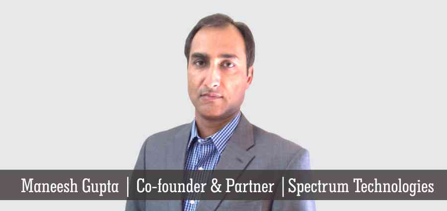 Maneesh Gupta | Co- Founder & Partner | Spectrum Technologies - Insights Success