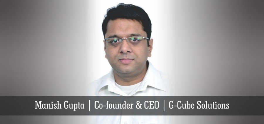 Manish Gupta | Co-Founder & CEO | G-Cube solutions - Insights Success