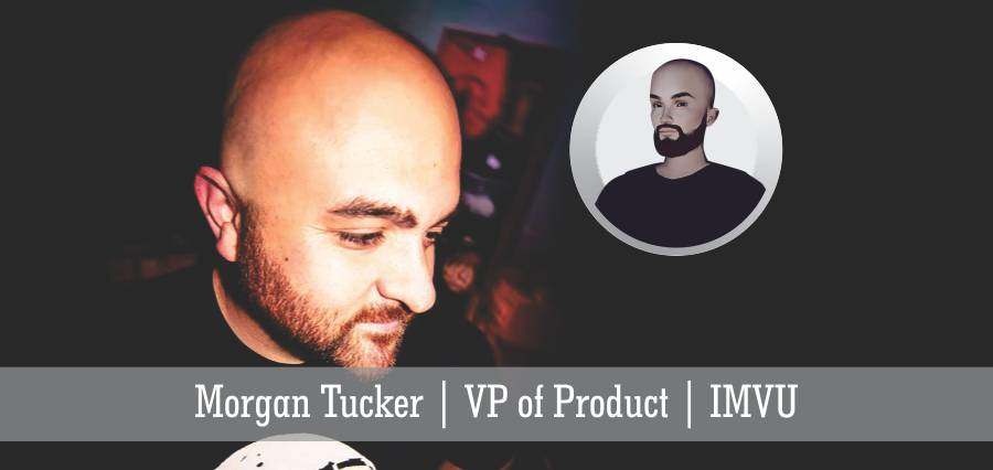 Morgan Tucker | VP of Product | IMVU - Insights Success