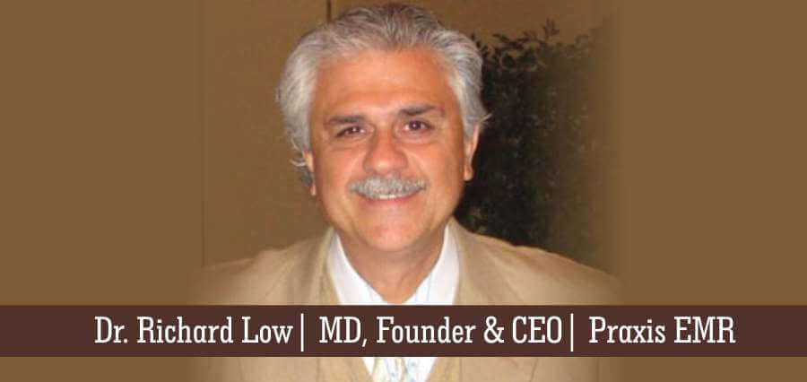 Dr. Richard Low | MD, Founder & CEO | Praxis EMR - Insights Success