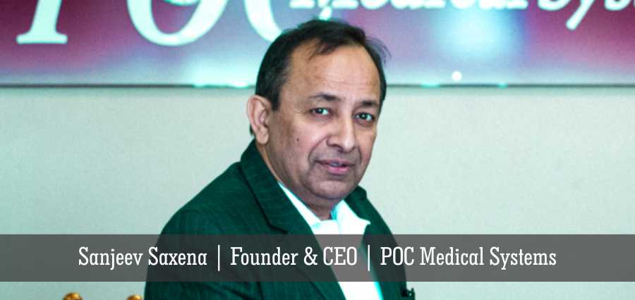 Sanjeev Saxena | Founder & CEO | POC Medical Systems - Insights Success