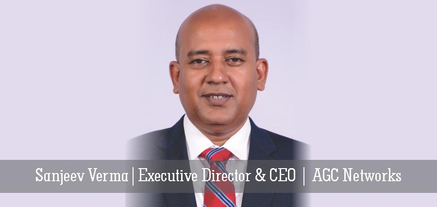 Sanjeev Verma | Executive Director & CEO | AGC Networks - Insights Success