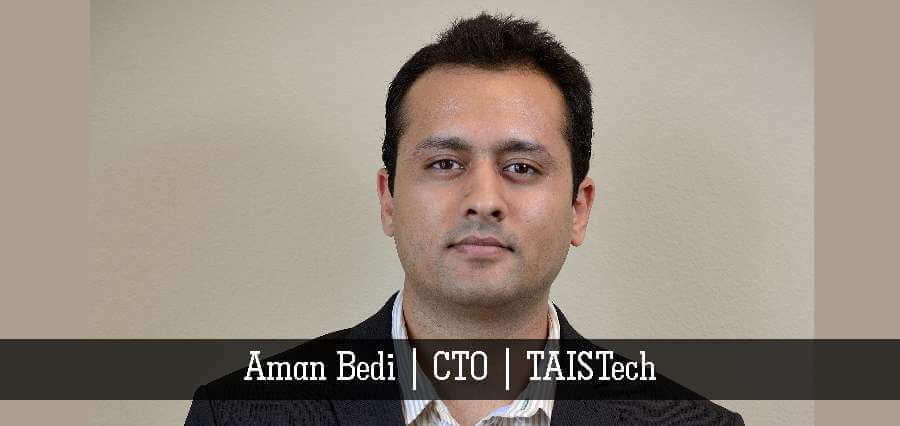 Aman Bedi | CTO | TAISTech - Insights Success
