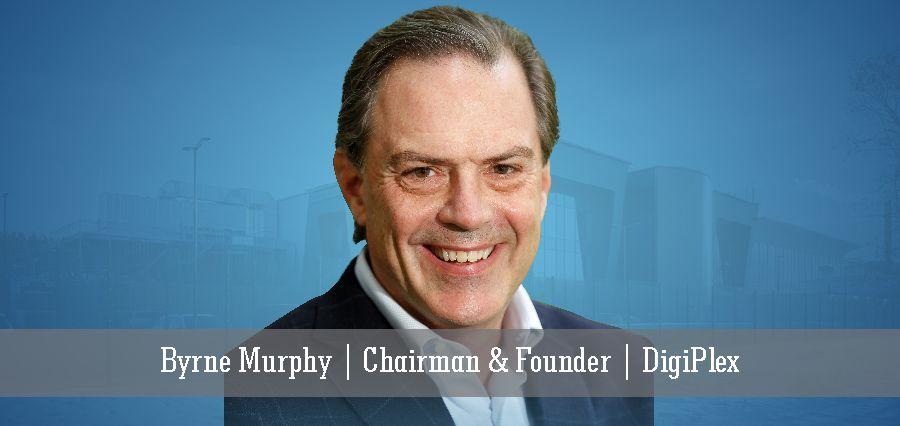 Byrne Murphy | Chairman & Founder | DigiPlex - Insights Success