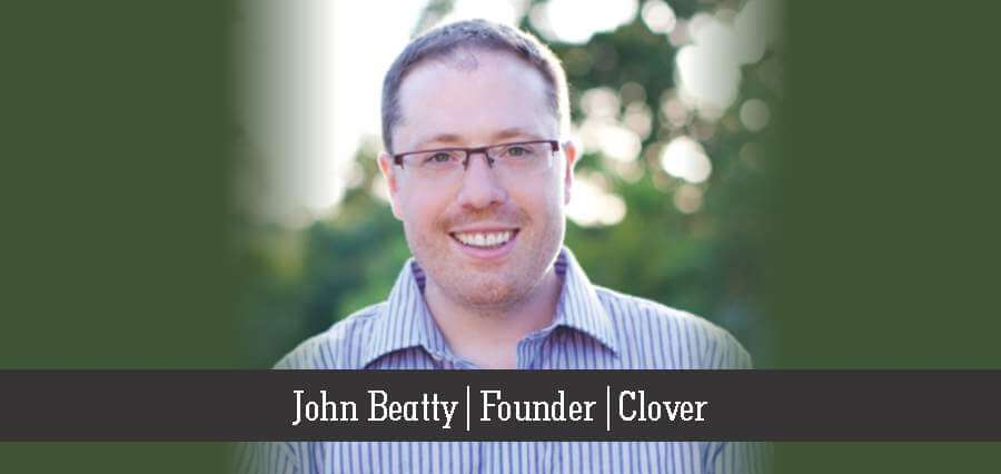 John Beatty | Founder | Clover - Insights Success