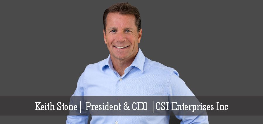 Keith Stone | President & CEO | CSI Enterprises Inc - Insights Success