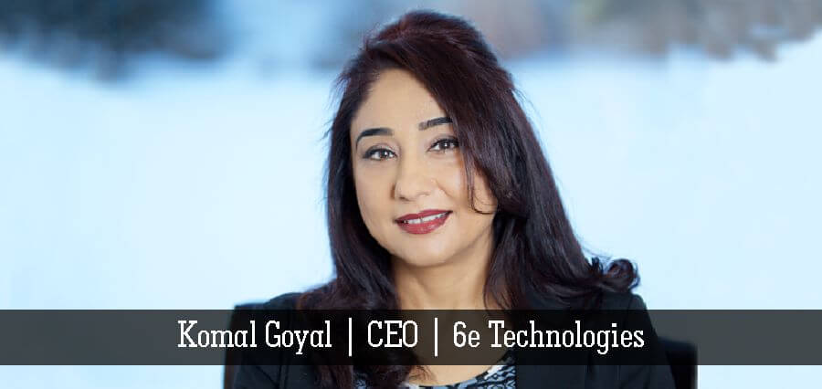 Komal Goyal | CEO | 6e Technologies - Insights Success