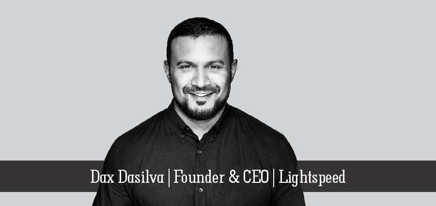 Dax Dasilva | Founder & CEO | Lightspeed - Insights Success