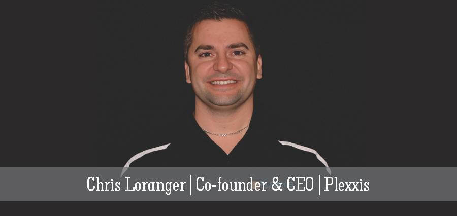 Chris Loranger | Co-Founder & CEO | Plexxis - Insights Success