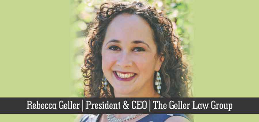 Rebecca Geller | President & CEO | The Geller Law Group - Insights Success