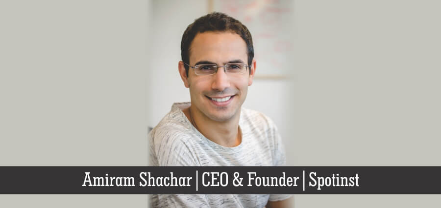 Amiram Shachar | CEO & Founder | Spotinst - Insights Success
