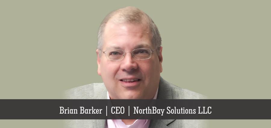 Brian Barker | CEO | NorthBay Solutions LLC - Insights Success
