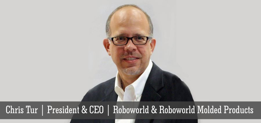 Chris Tur | President & CEO | Roboworld & Roboworld Molded Products - Insights Success