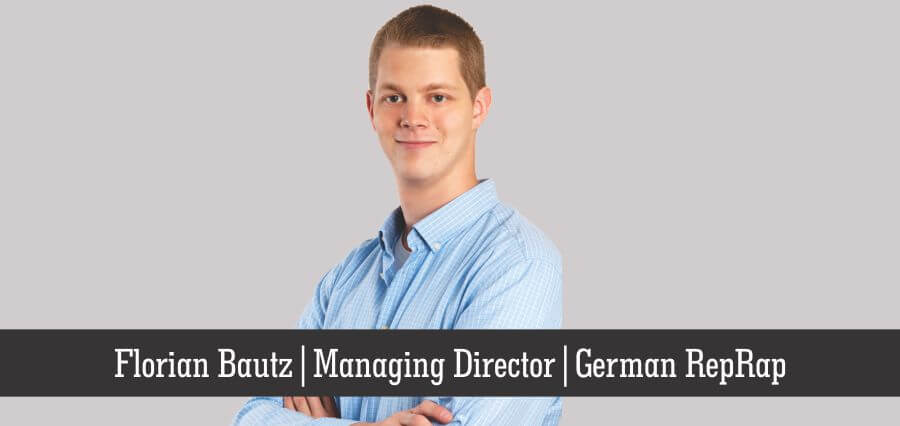 Florian Bautz | Managing Director | German RepRap - Insights Success