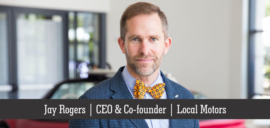 Jay Rogers | CEO & Co-founder | Local Motors- Insights Success