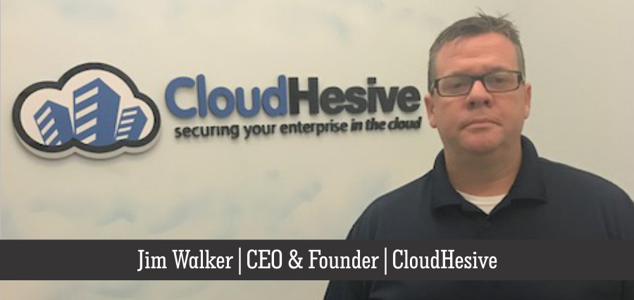 Jim Walker | CEO & Founder | CloudHesive - Insights Success