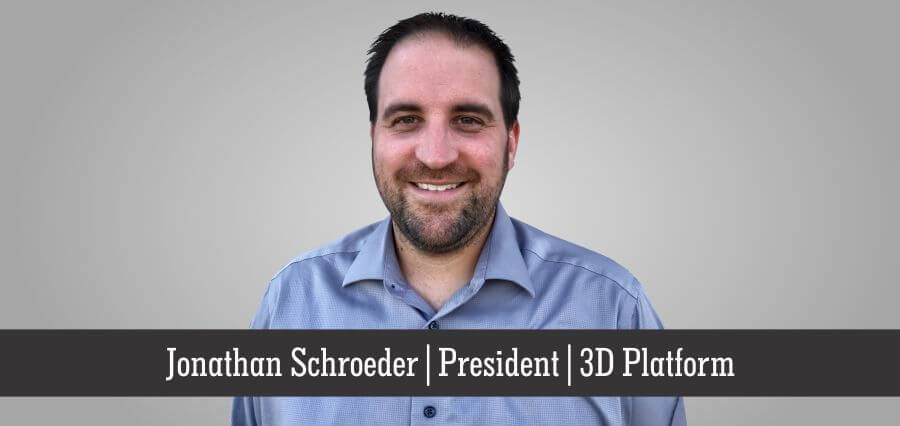 Jonathan Schroeder | President | 3D PlatForm - Insights Success