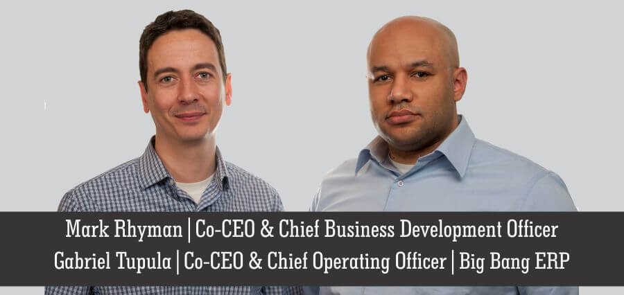 Mark Rhyman | Co - CEO & Chief Business Development Officer | Gabriel Tupula | Co-Chief Operating Officer | Big Bang ERP - Insights Success