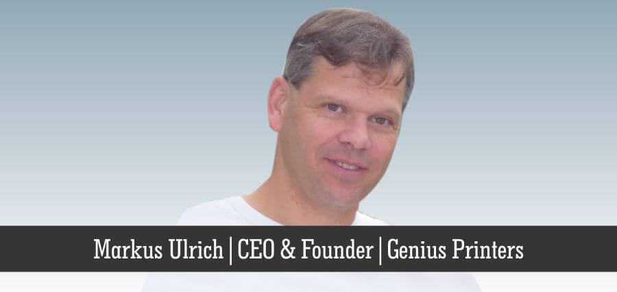 Markus Ulrich | CEO & Founder | Genius Printers - Insights Success