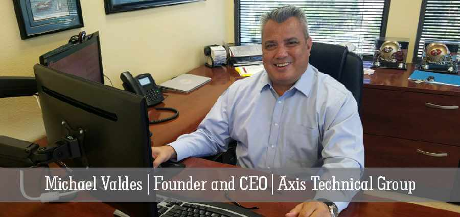 Michael Valdes | Founder & CEO | Axis Technical Group - Insights Success