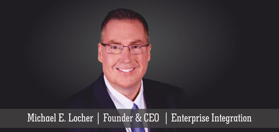 Michael E. Locher | Founder & CEO | Enterprise Integration - Insights Success