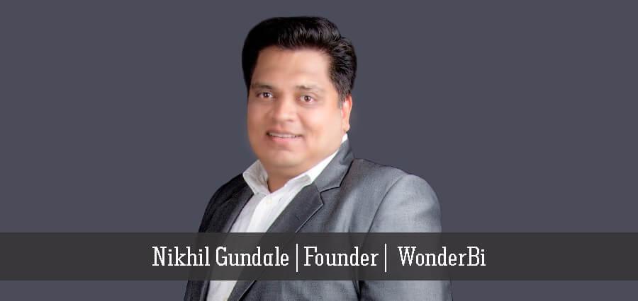 Nikhil Gundale | Founder | WonderBi - Insights Success